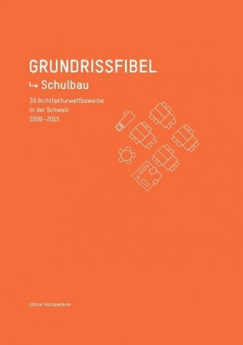 Grundrissfibel Schulbauten: 30 Architekturwettbewerbe in der Schweiz 2001-2015