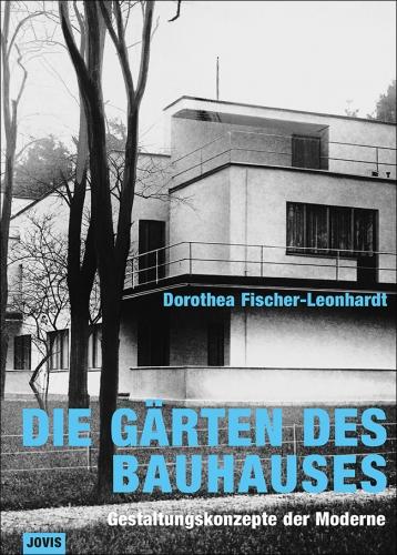 Die Gärten des Bauhauses - Gestaltungskonzepte der Moderne