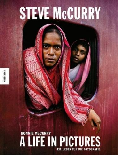 Steve McCurry - A Life in Pictures: Ein Leben für die Fotografie