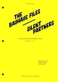 Silent Partners / The Bauhaus Files