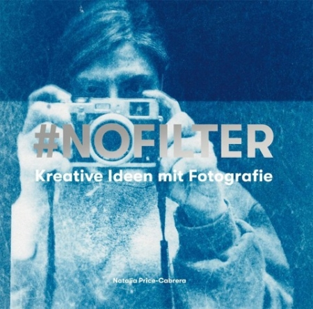 #NoFilter - Kreative Ideen mit Fotografie
