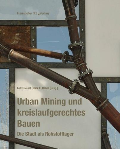 Urban Mining und kreislaufgerechtes Bauen - Die Stadt als Rohstofflager