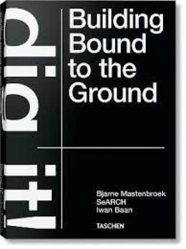 Bjarne Mastenbroek - Dig it! Building Bound to the Ground