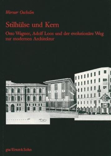 Stilhülse und Kern - Otto Wagner, Adolf Loos und der evolutionäre Weg zur modernen Architektur