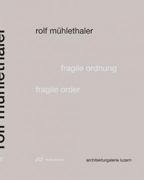 Rolf Mühlethaler - Fragile Ordnung